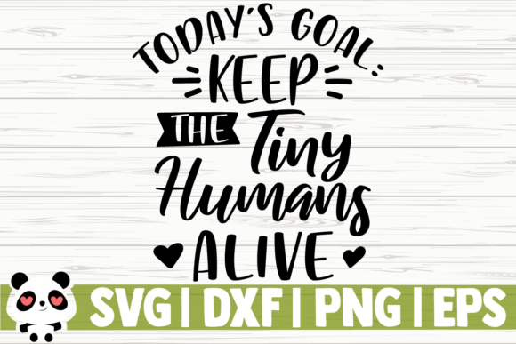 Print on Demand: Today's Goal Keep the Tiny Humans Alive Graphic Illustrations By CreativeDesignsLLC