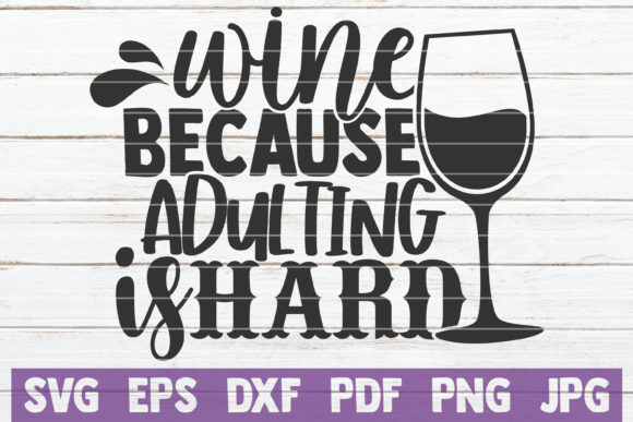 Wine Because Adulting is Hard Graphic Crafts By MintyMarshmallows