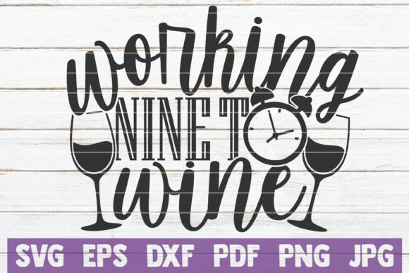 Download Free Working Nine To Wine Graphic By Mintymarshmallows Creative Fabrica for Cricut Explore, Silhouette and other cutting machines.