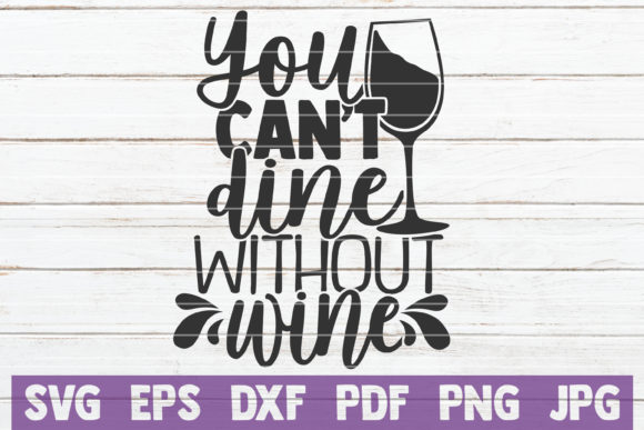 Download Free You Can T Dine Without Wine Graphic By Mintymarshmallows for Cricut Explore, Silhouette and other cutting machines.