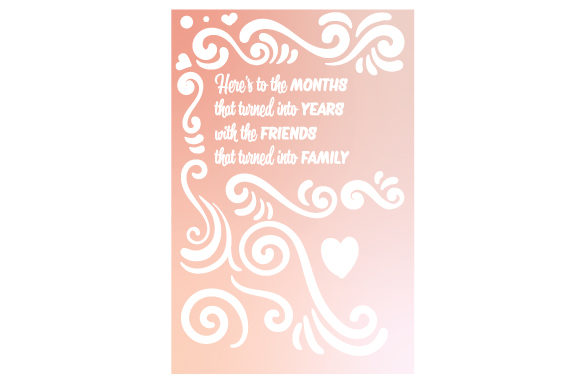 Here's to the MONTHS That Turned into YEARS with the FRIENDS Quotes Craft Cut File By Creative Fabrica Crafts