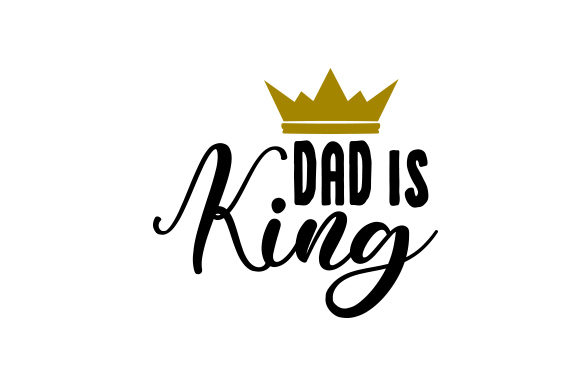 Dad is King Father's Day Craft Cut File By Creative Fabrica Crafts