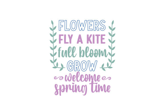 Flowers - Fly a Kite - Full Bloom - Grow - Welcome Spring Time Spring Craft Cut File By Creative Fabrica Crafts
