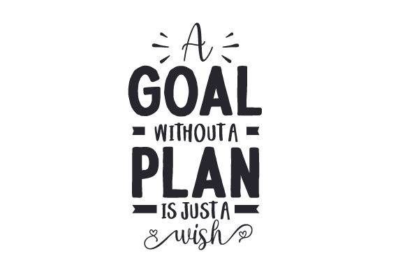 A Goal Without a Plan is Just a Wish Motivational Craft Cut File By Creative Fabrica Crafts