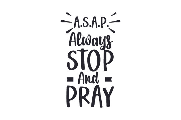 Download Free A S A P Always Stop And Pray Svg Cut File By Creative Fabrica SVG Cut Files