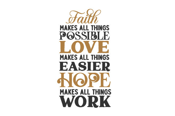 Download Free Faith Makes All Things Possible Love Makes All Things Easier for Cricut Explore, Silhouette and other cutting machines.