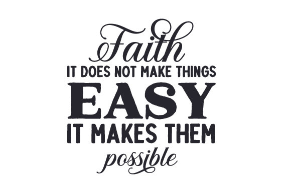 Download Free Faith It Does Not Make Things Easy It Makes Them Possible Svg for Cricut Explore, Silhouette and other cutting machines.