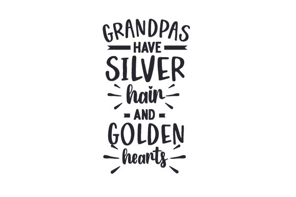 Grandpas Have Silver Hair and Golden Hearts Family Craft Cut File By Creative Fabrica Crafts