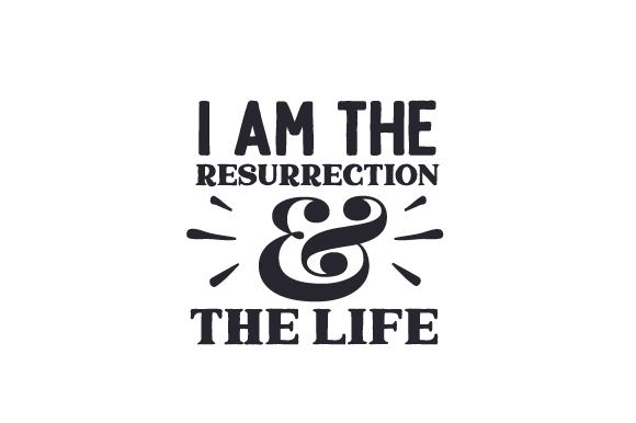 Download Free I Am The Resurrection The Life Svg Cut File By Creative for Cricut Explore, Silhouette and other cutting machines.