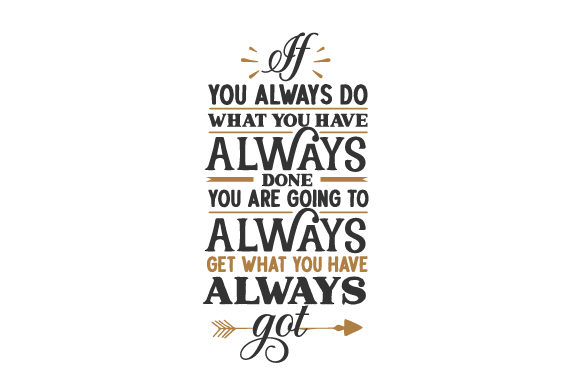 If You Always Do What You Have Always Done, You Are Going to Always Get What You Have Always Got Motivation Plotterdatei von Creative Fabrica Crafts