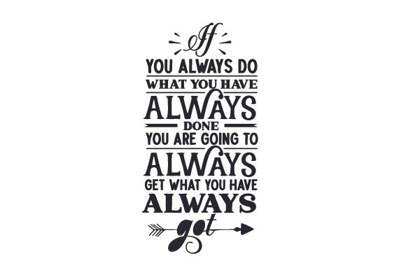 If You Always Do What You Have Always Done, You Are Going to Always Get What You Have Always Got Motivational Craft Cut File By Creative Fabrica Crafts - Image 2