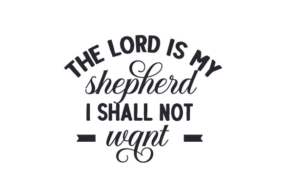 Download Free The Lord Is My Shepherd I Shall Not Want Svg Cut File By for Cricut Explore, Silhouette and other cutting machines.