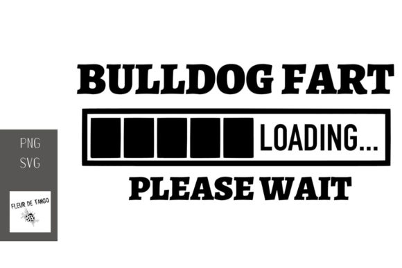 Download Free Bulldog Fart Loading Please Wait Graphic By Fleur De Tango for Cricut Explore, Silhouette and other cutting machines.