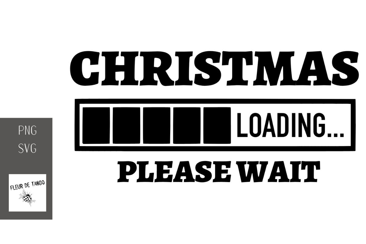 Download Free Christmas Loading Please Wait Graphic By Fleur De Tango for Cricut Explore, Silhouette and other cutting machines.
