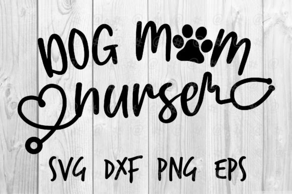 Download Free Dog Mom Nurse Graphic By Spoonyprint Creative Fabrica for Cricut Explore, Silhouette and other cutting machines.
