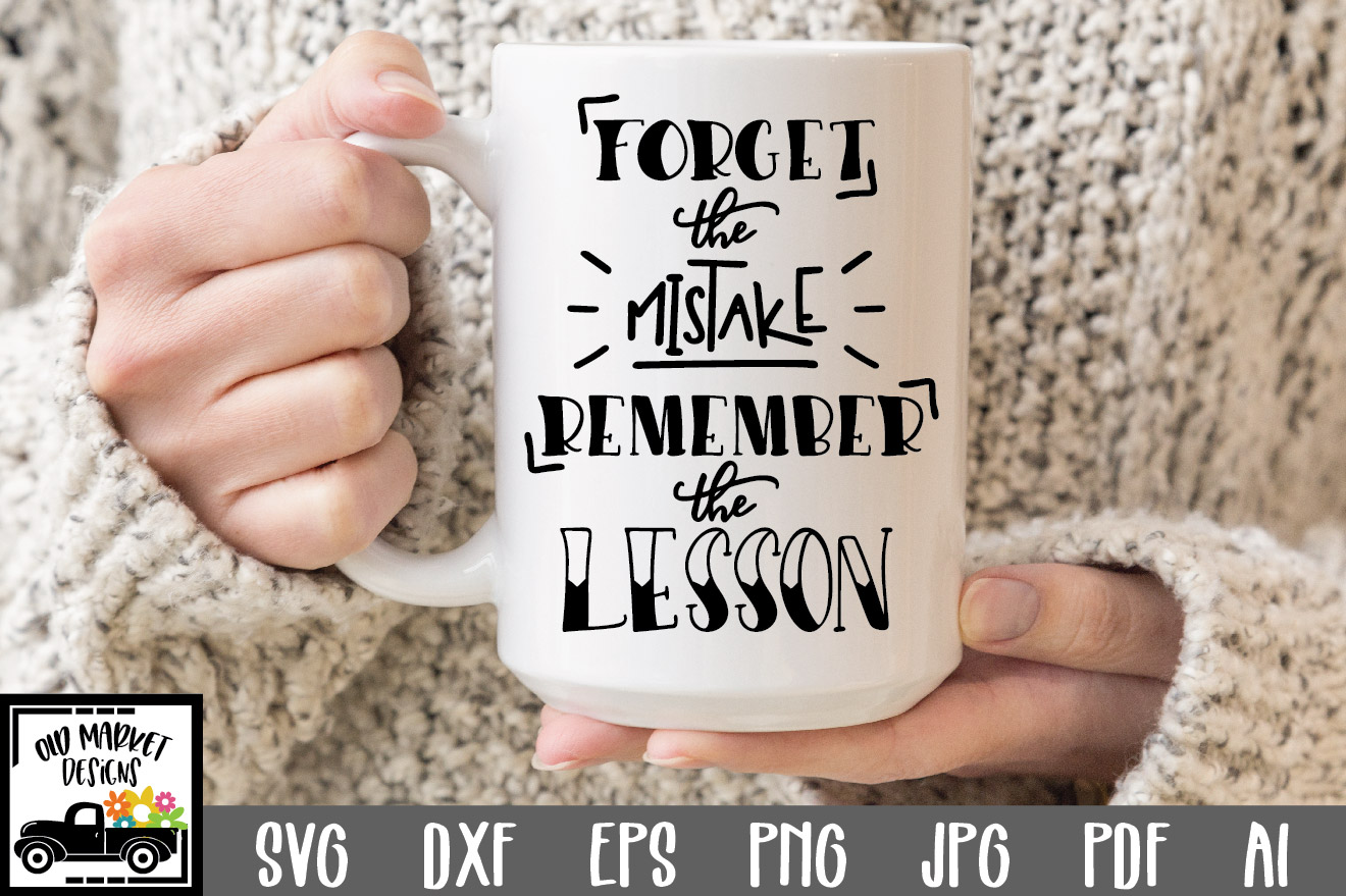 Download Free Forget The Mistake Remember The Lesson Graphic By for Cricut Explore, Silhouette and other cutting machines.