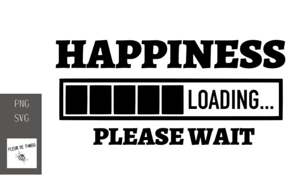 Download Free Happiness Loading Please Wait Graphic By Fleur De Tango for Cricut Explore, Silhouette and other cutting machines.
