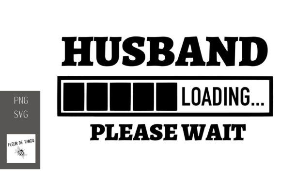 Download Free Husband Loading Please Wait Graphic By Fleur De Tango Creative for Cricut Explore, Silhouette and other cutting machines.