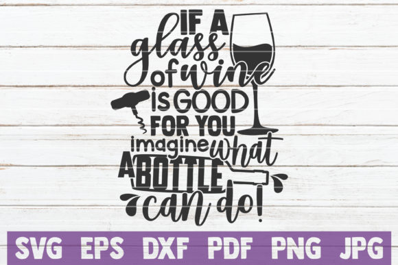 Download Free If A Glass Of Wine Is Good Graphic By Mintymarshmallows for Cricut Explore, Silhouette and other cutting machines.