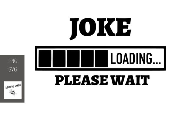 Download Free Joke Loading Please Wait Graphic By Fleur De Tango Creative for Cricut Explore, Silhouette and other cutting machines.