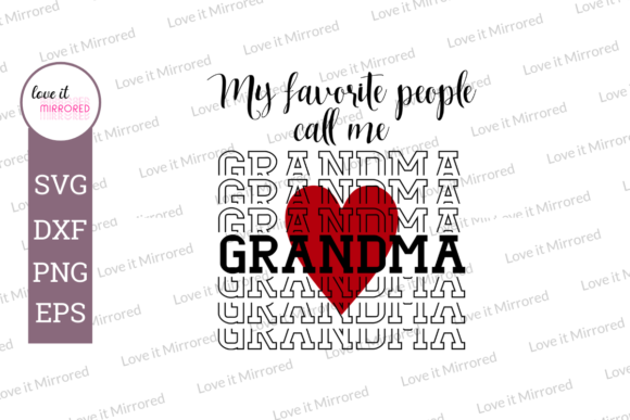 Download Free My Favorite People Call Me Grandma Graphic By Love It Mirrored for Cricut Explore, Silhouette and other cutting machines.
