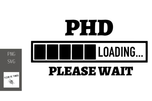Download Free Phd Loading Please Wait Graphic By Fleur De Tango Creative Fabrica for Cricut Explore, Silhouette and other cutting machines.