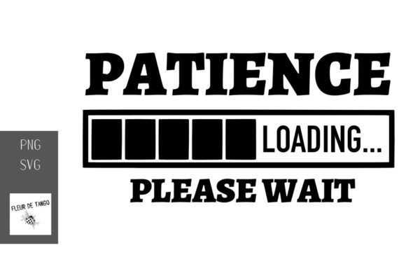 Download Free Patience Loading Please Wait Graphic By Fleur De Tango for Cricut Explore, Silhouette and other cutting machines.