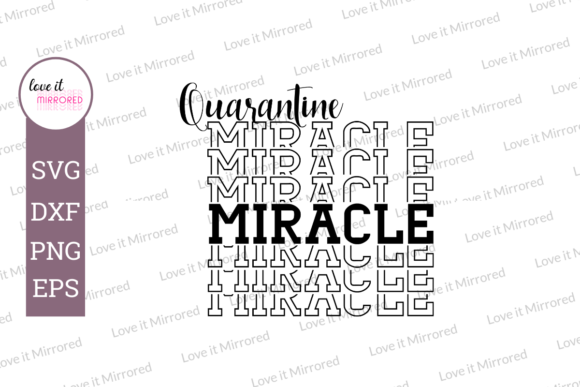 Download Free Quarantine Miracle Mirror Word Graphic By Love It Mirrored for Cricut Explore, Silhouette and other cutting machines.