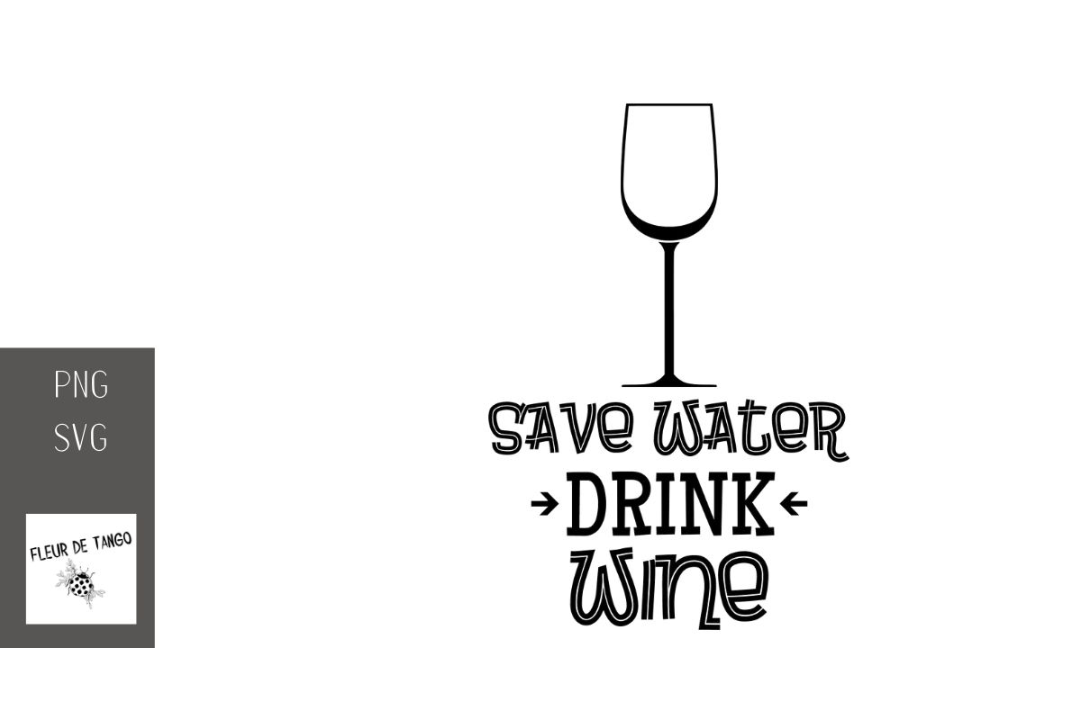 Download Free Save Water Drink Wine 4 Graphic By Fleur De Tango Creative Fabrica for Cricut Explore, Silhouette and other cutting machines.