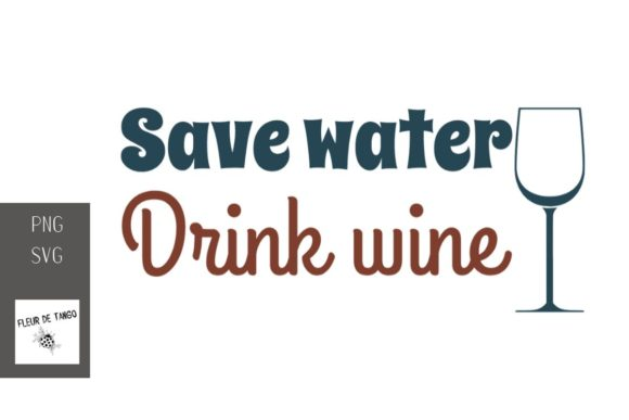 Download Free Save Water Drink Wine 6 Graphic By Fleur De Tango Creative Fabrica for Cricut Explore, Silhouette and other cutting machines.