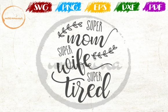 Download Free Super Mom Super Wife Super Tired Graphic By Uramina Creative for Cricut Explore, Silhouette and other cutting machines.