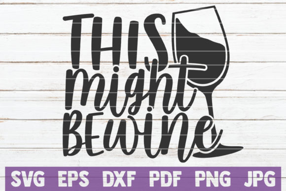Download Free This Might Be Wine Graphic By Mintymarshmallows Creative Fabrica for Cricut Explore, Silhouette and other cutting machines.