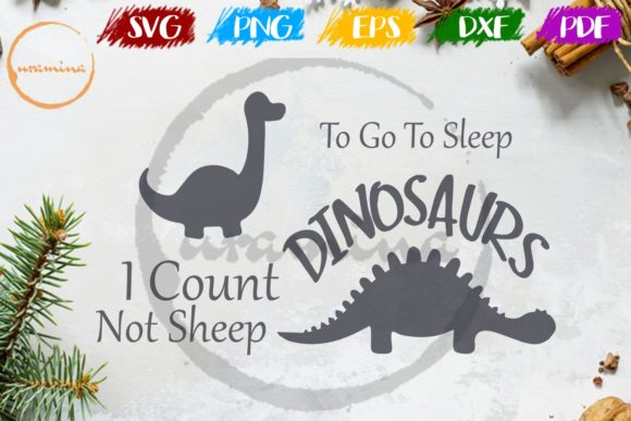 Download Free To Go To Sleep Dinosaur I Count Not Graphic By Uramina for Cricut Explore, Silhouette and other cutting machines.