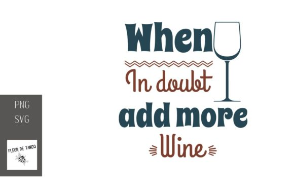 Download Free When In Doubt Add More Wine 3 Graphic By Fleur De Tango for Cricut Explore, Silhouette and other cutting machines.