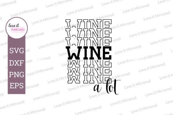 Download Free Wine A Lot Mirror Word Cut File Graphic By Love It Mirrored for Cricut Explore, Silhouette and other cutting machines.