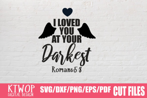 Download Free I Loved You At Your Darkest Graphic By Ktwop Creative Fabrica for Cricut Explore, Silhouette and other cutting machines.