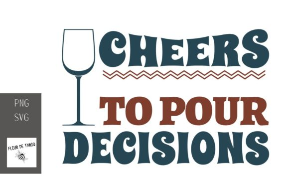Download Free Cheers To Pour Decisions 1 Graphic By Fleur De Tango Creative for Cricut Explore, Silhouette and other cutting machines.