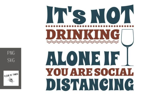 Download Free It S Not Drinking Alone If You Are Graphic By Fleur De Tango for Cricut Explore, Silhouette and other cutting machines.