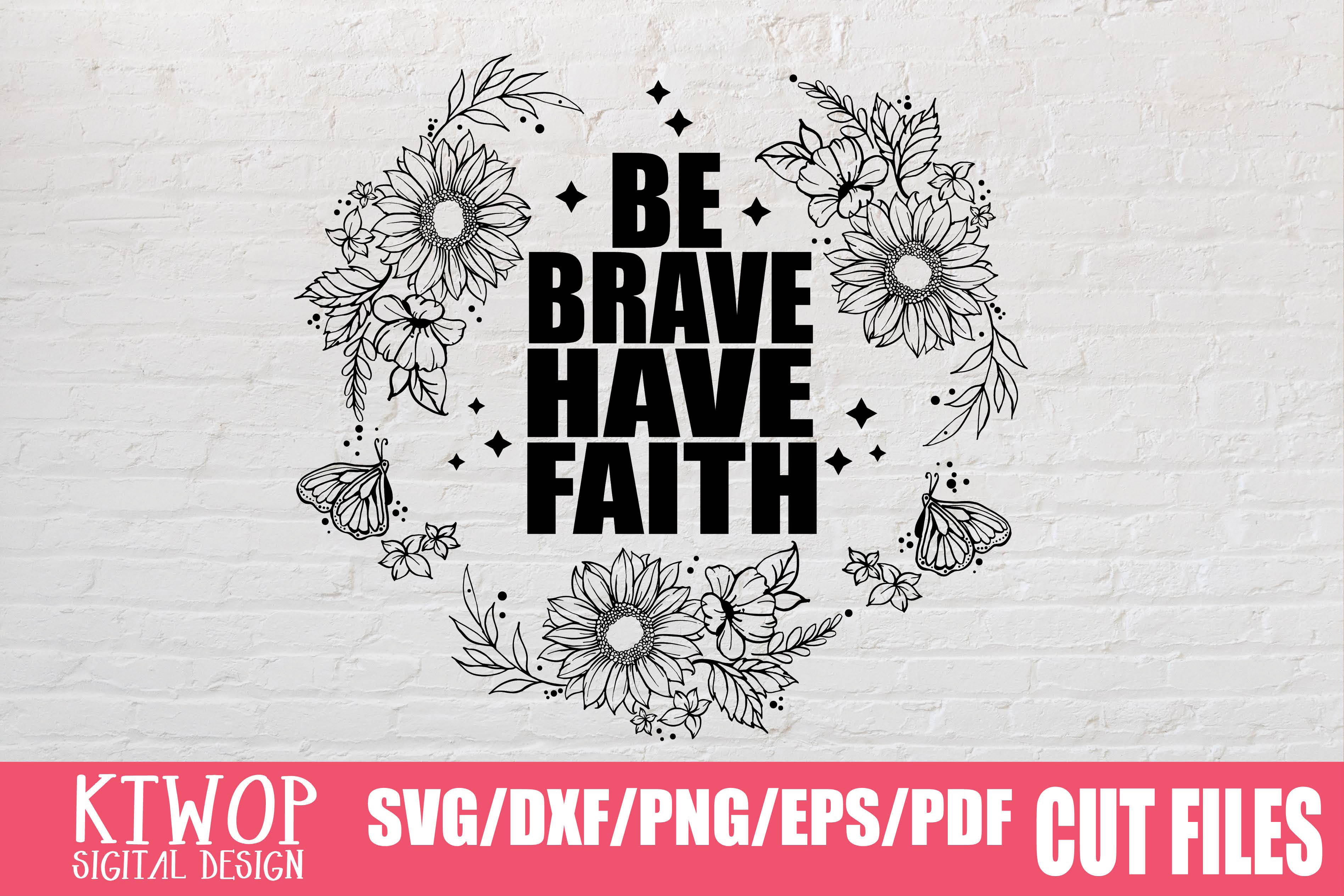 Download Free Be Brave Have Faith Graphic By Ktwop Creative Fabrica for Cricut Explore, Silhouette and other cutting machines.