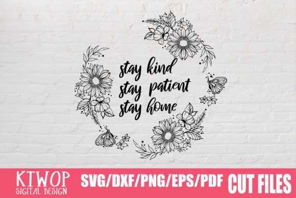 Download Free Stay Kind Stay Patient Stay Home Graphic By Ktwop Creative for Cricut Explore, Silhouette and other cutting machines.