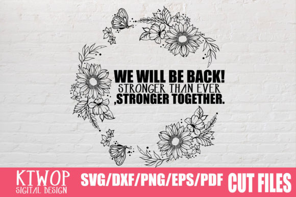 Download Free We Will Be Back Stronger Than Ever Stronger Together Graphic for Cricut Explore, Silhouette and other cutting machines.