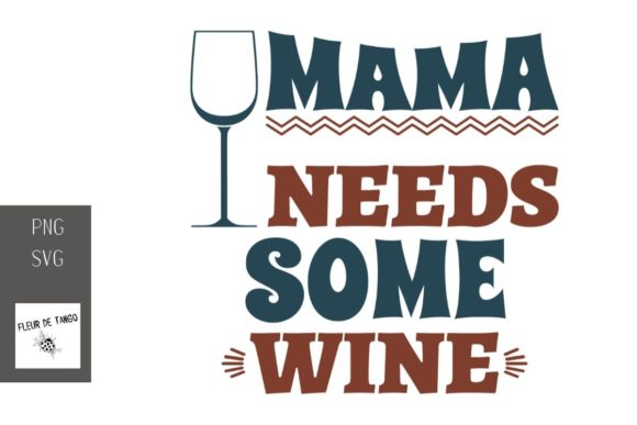 Download Free Mama Needs Some Wine 1 Graphic By Fleur De Tango Creative Fabrica for Cricut Explore, Silhouette and other cutting machines.