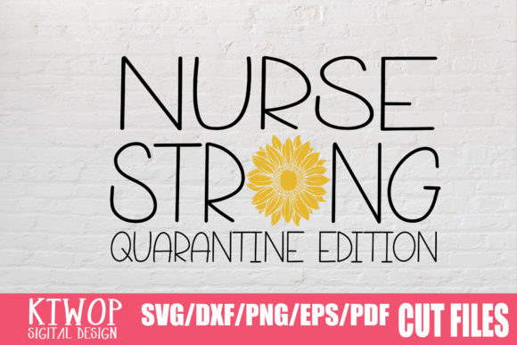 Download Free Nurse Strong Quarantine Sunflower Graphic By Ktwop Creative for Cricut Explore, Silhouette and other cutting machines.