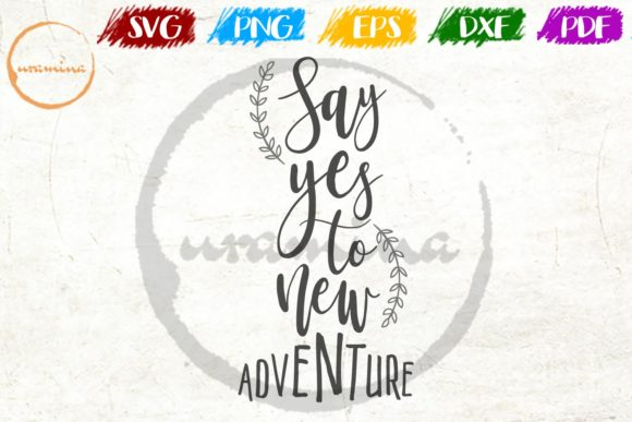 Download Free Say Yes To New Adventure Graphic By Uramina Creative Fabrica for Cricut Explore, Silhouette and other cutting machines.