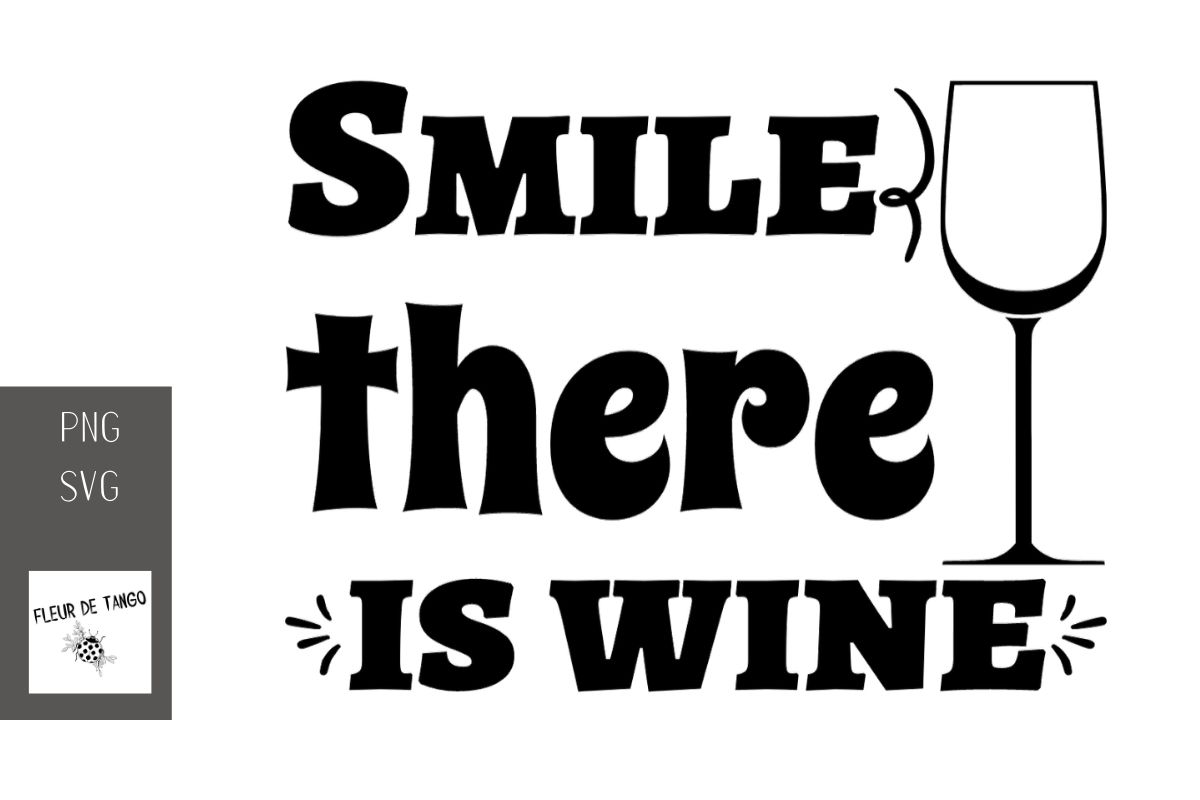 Download Free Smile There Is Wine 2 Graphic By Fleur De Tango Creative Fabrica for Cricut Explore, Silhouette and other cutting machines.