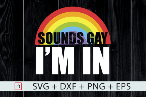 Download Free Sounds Gay I Am In Lgbtq Funny Gift Graphic By Novalia for Cricut Explore, Silhouette and other cutting machines.