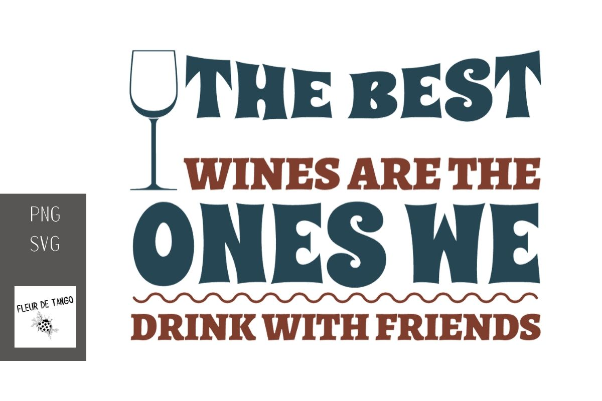 Download Free The Best Wines Are The Ones We Drink Wit Graphic By Fleur De Tango Creative Fabrica for Cricut Explore, Silhouette and other cutting machines.