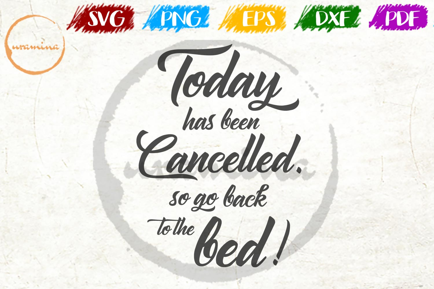 Download Free Today Has Been Cancelled So Go Back Graphic By Uramina for Cricut Explore, Silhouette and other cutting machines.