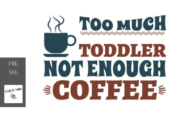 Print on Demand: Too Much Toddler, Not Enough Coffee Graphic Illustrations By Fleur de Tango