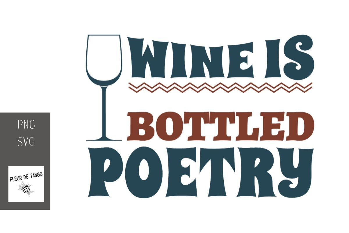 Download Free Wine Is Bottled Poetry 1 Graphic By Fleur De Tango Creative for Cricut Explore, Silhouette and other cutting machines.